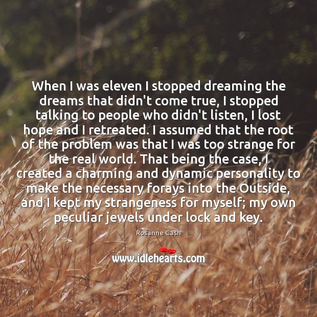 When I was eleven I stopped dreaming the dreams that didn't come Rosanne Cash Picture Quote