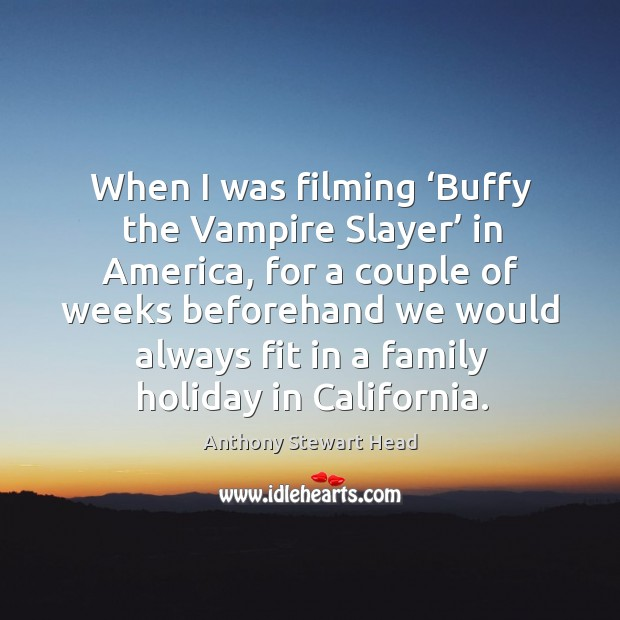 Image, When I was filming 'buffy the vampire slayer' in america, for a couple of weeks