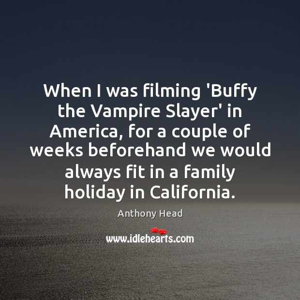 Image, When I was filming 'Buffy the Vampire Slayer' in America, for a
