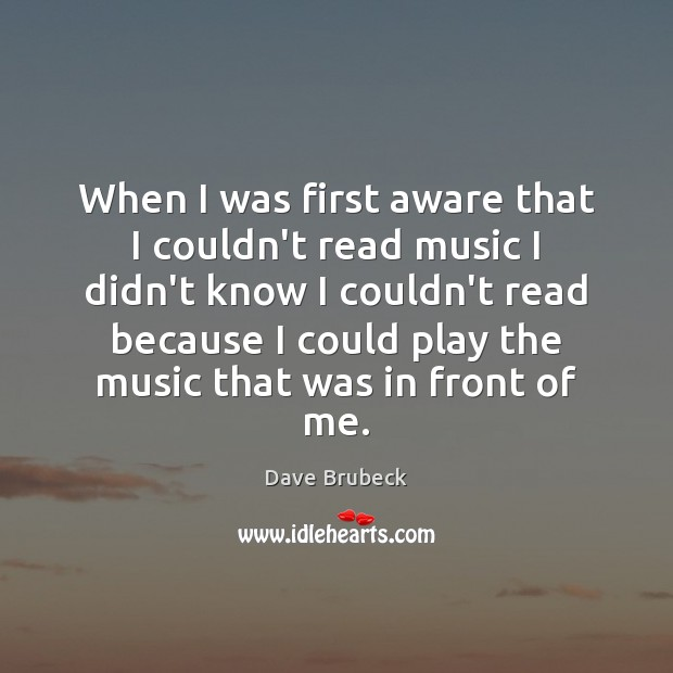 When I was first aware that I couldn't read music I didn't Image