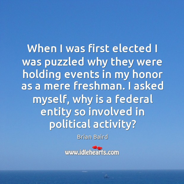 Image, When I was first elected I was puzzled why they were holding events in my honor