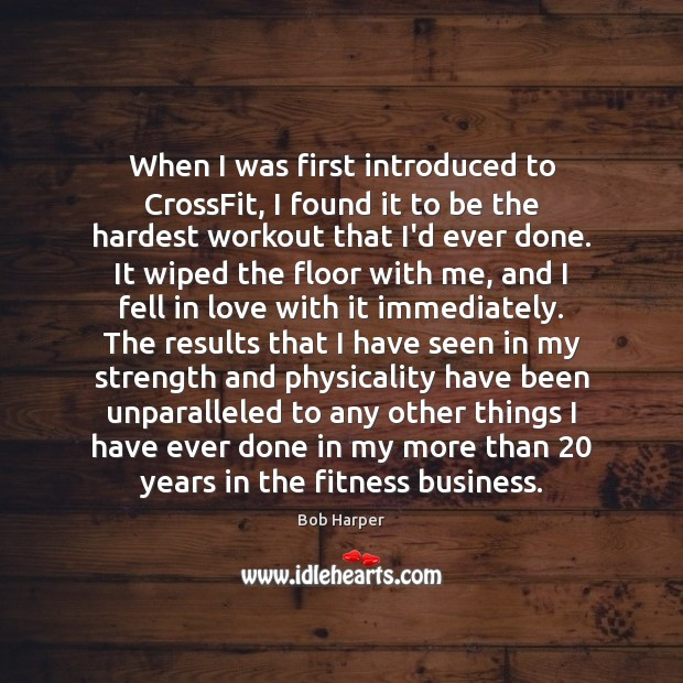 When I was first introduced to CrossFit, I found it to be Bob Harper Picture Quote