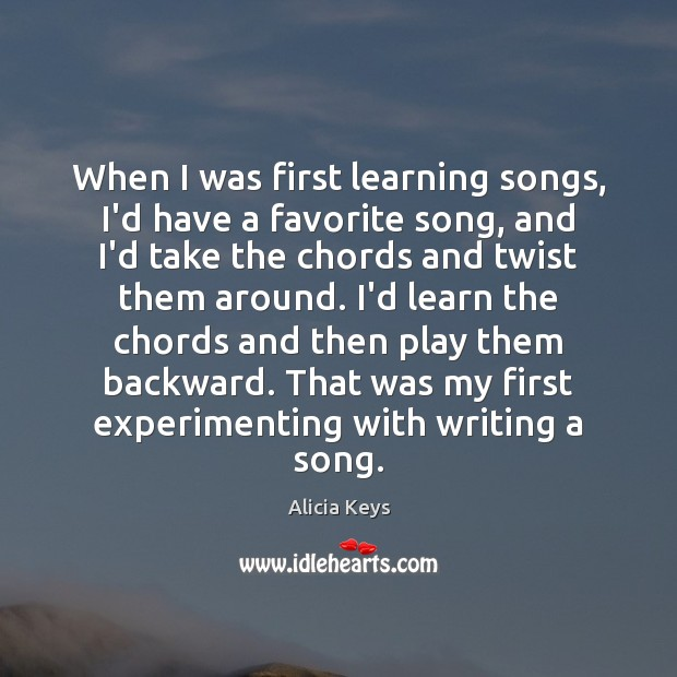 When I was first learning songs, I'd have a favorite song, and Alicia Keys Picture Quote