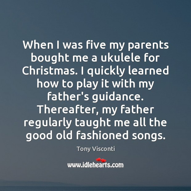 When I was five my parents bought me a ukulele for Christmas. Tony Visconti Picture Quote