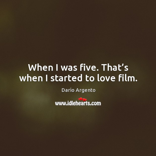 When I was five. That's when I started to love film. Image
