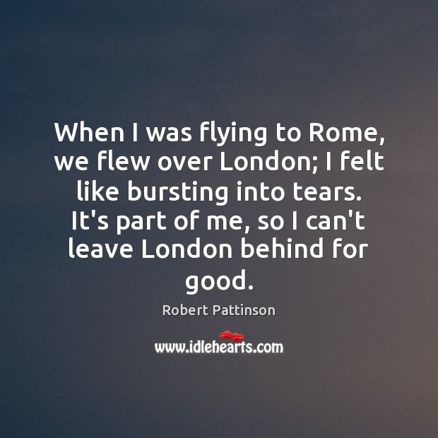 When I was flying to Rome, we flew over London; I felt Image