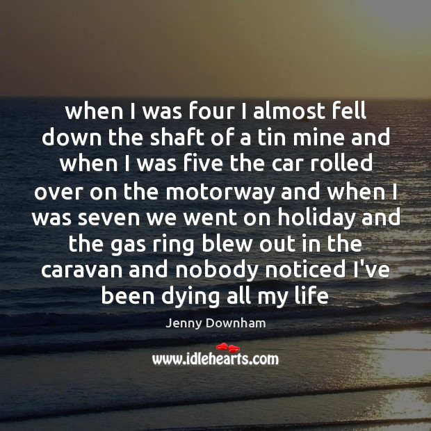 When I was four I almost fell down the shaft of a Jenny Downham Picture Quote