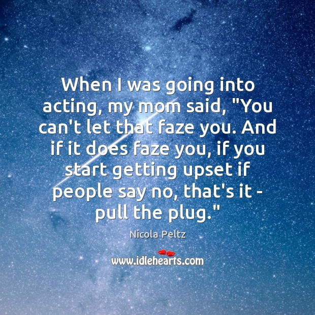 "Image, When I was going into acting, my mom said, ""You can't let"