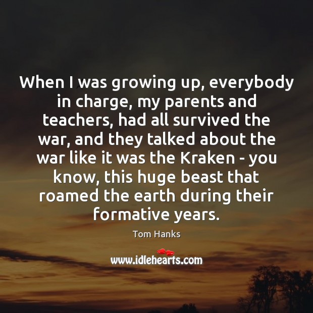 When I was growing up, everybody in charge, my parents and teachers, Tom Hanks Picture Quote