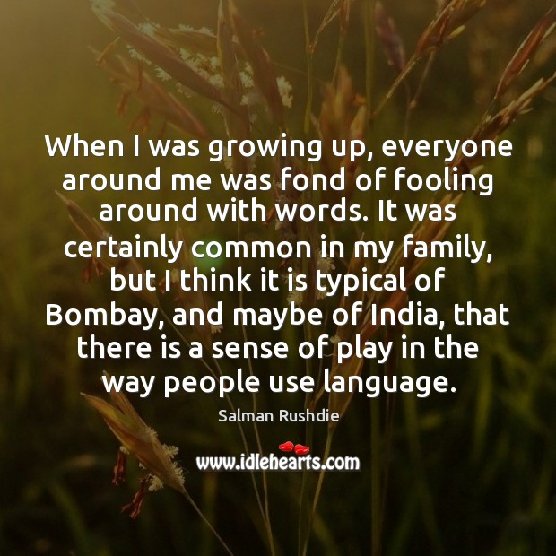 Image, When I was growing up, everyone around me was fond of fooling
