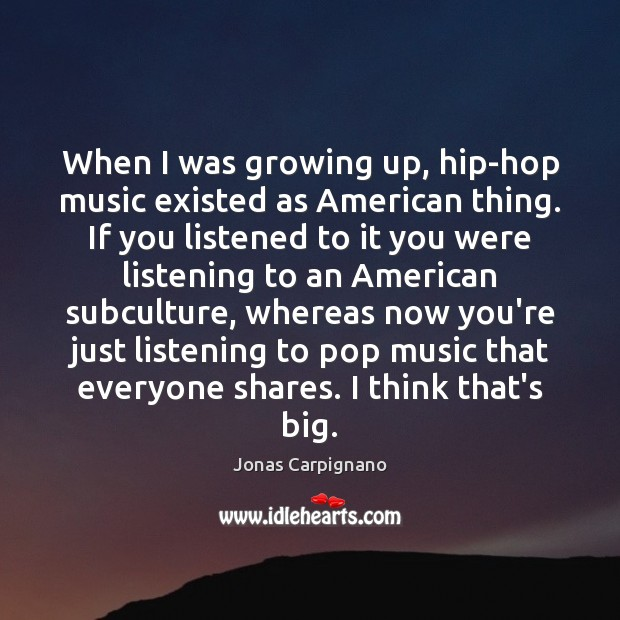 When I was growing up, hip-hop music existed as American thing. If Image