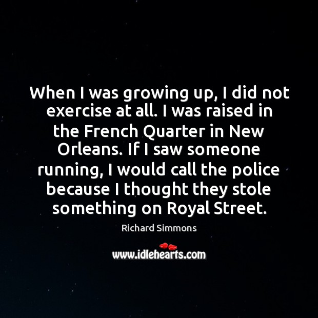 When I was growing up, I did not exercise at all. I Richard Simmons Picture Quote