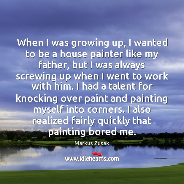 When I was growing up, I wanted to be a house painter Markus Zusak Picture Quote