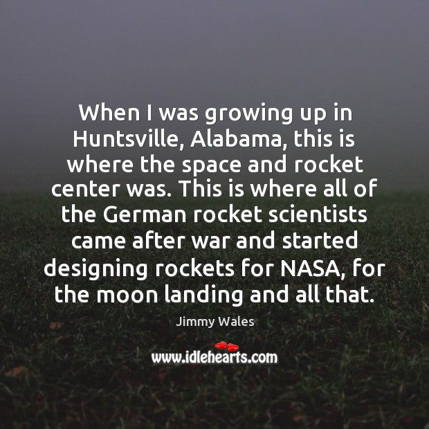 When I was growing up in Huntsville, Alabama, this is where the Jimmy Wales Picture Quote