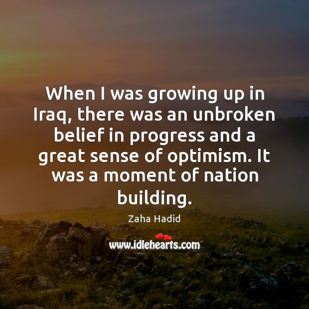 When I was growing up in Iraq, there was an unbroken belief Zaha Hadid Picture Quote
