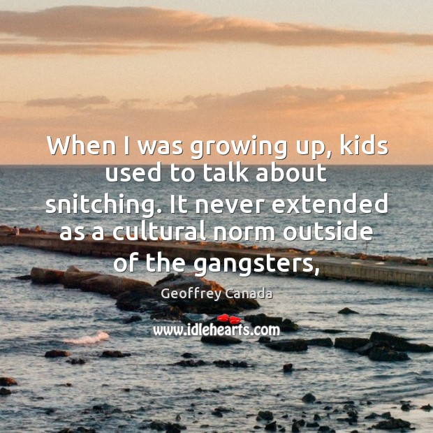 When I was growing up, kids used to talk about snitching. It Image