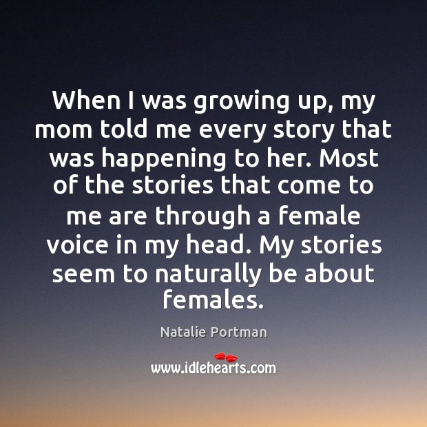 When I was growing up, my mom told me every story that Natalie Portman Picture Quote