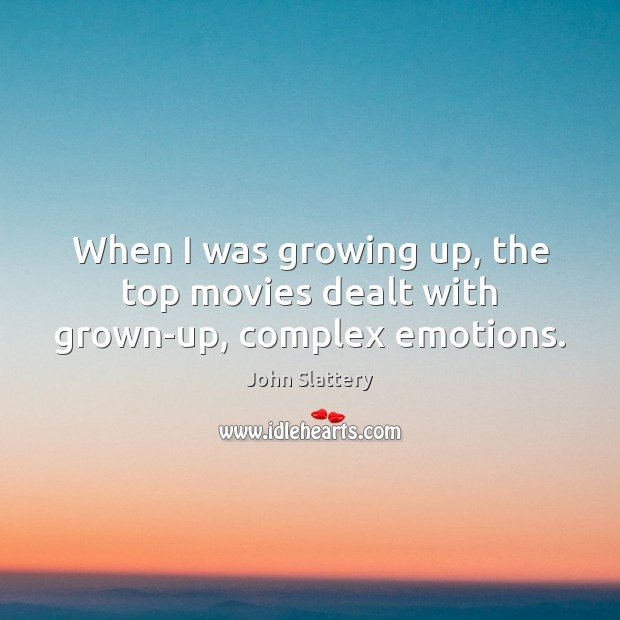 When I was growing up, the top movies dealt with grown-up, complex emotions. Image