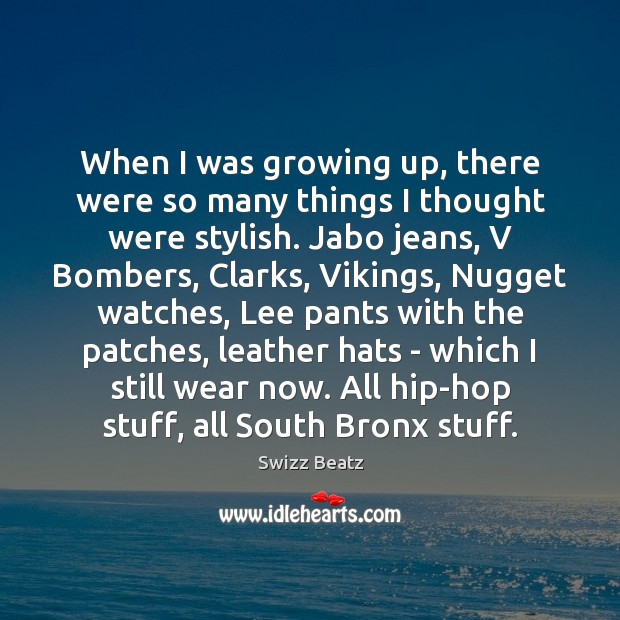 When I was growing up, there were so many things I thought Image