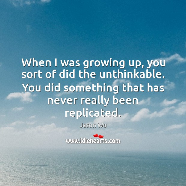 When I was growing up, you sort of did the unthinkable. You Jason Wu Picture Quote