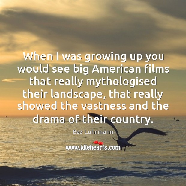 When I was growing up you would see big American films that Baz Luhrmann Picture Quote