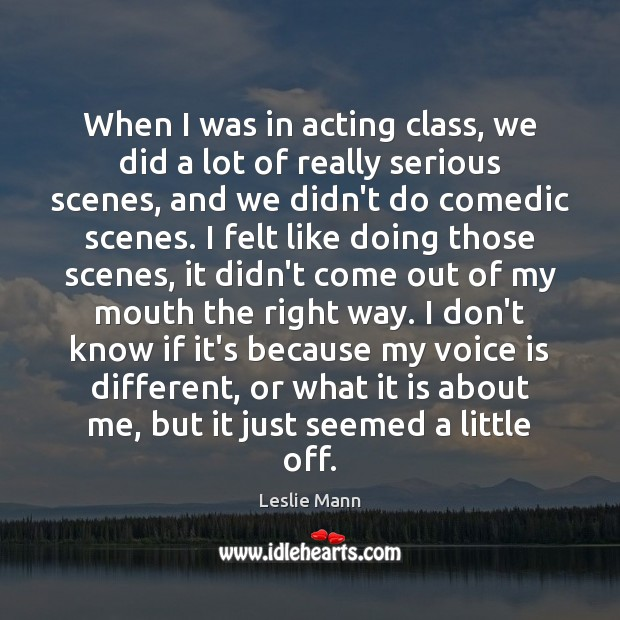 When I was in acting class, we did a lot of really Image