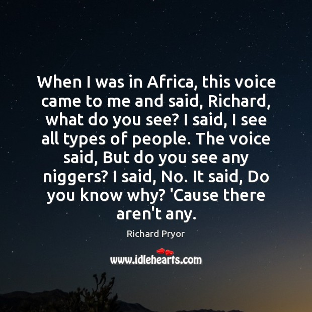 When I was in Africa, this voice came to me and said, Richard Pryor Picture Quote