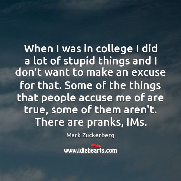 When I was in college I did a lot of stupid things Mark Zuckerberg Picture Quote