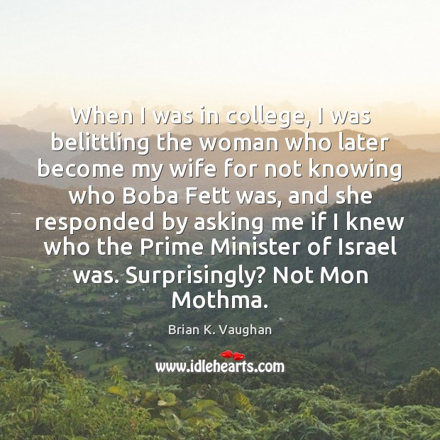 When I was in college, I was belittling the woman who later Image
