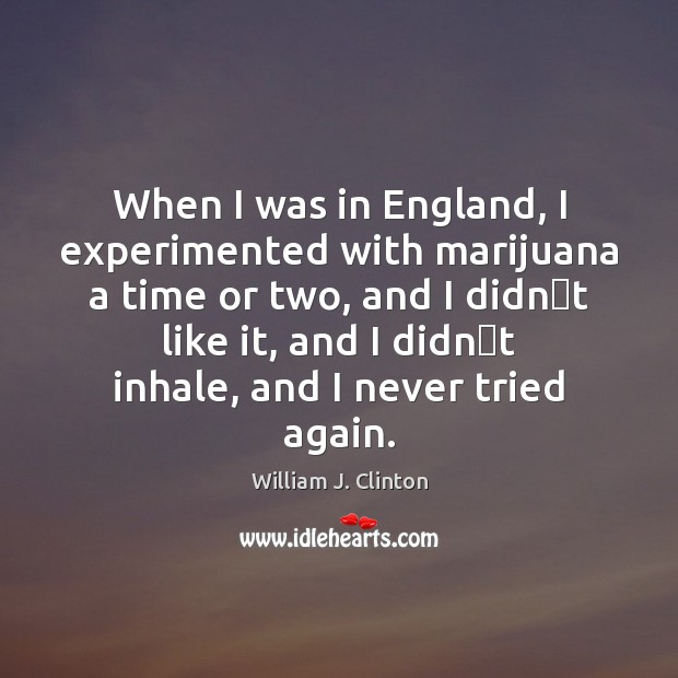 Image, When I was in England, I experimented with marijuana a time or