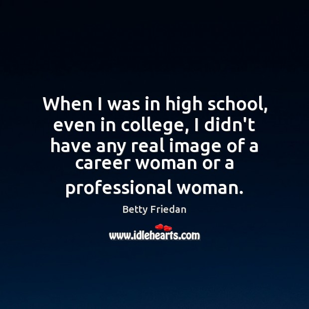 When I was in high school, even in college, I didn't have Image