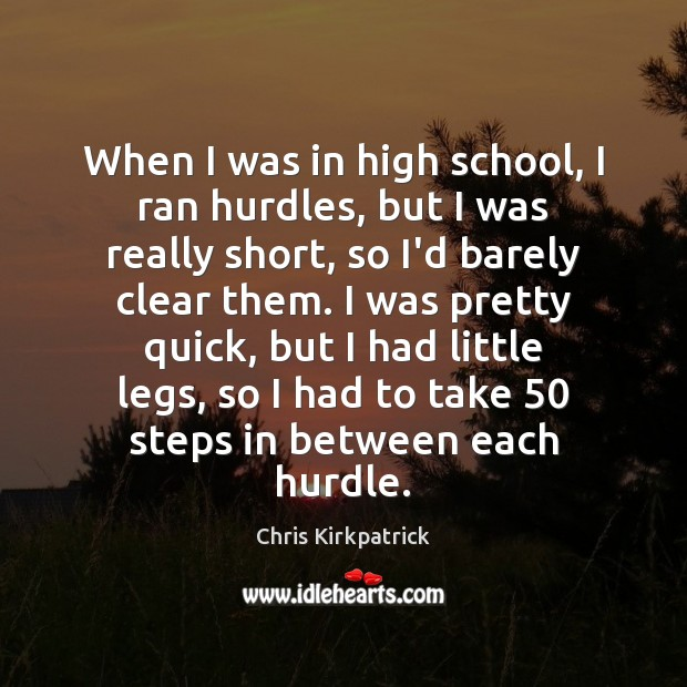 When I was in high school, I ran hurdles, but I was Image
