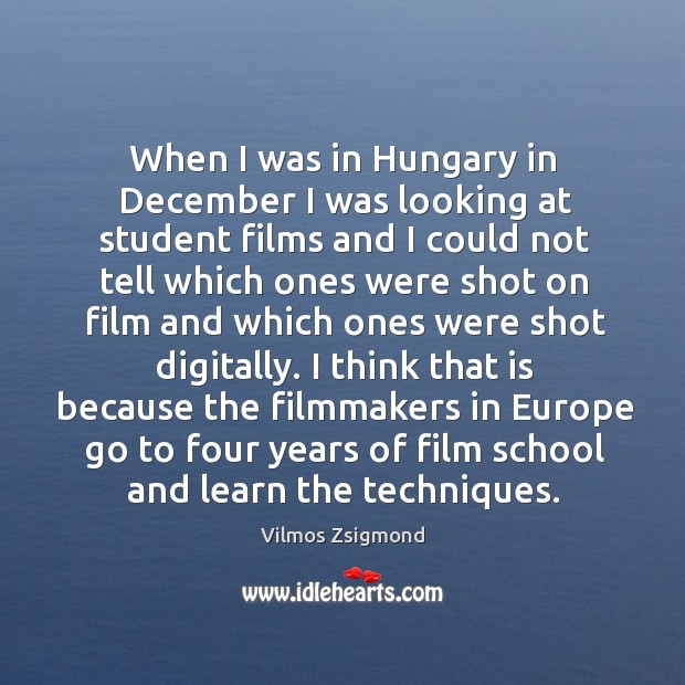 When I was in Hungary in December I was looking at student Vilmos Zsigmond Picture Quote