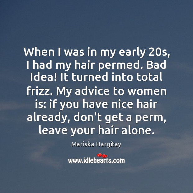 When I was in my early 20s, I had my hair permed. Mariska Hargitay Picture Quote
