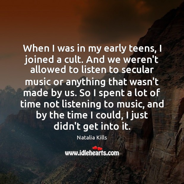 Natalia Kills Picture Quote image saying: When I was in my early teens, I joined a cult. And