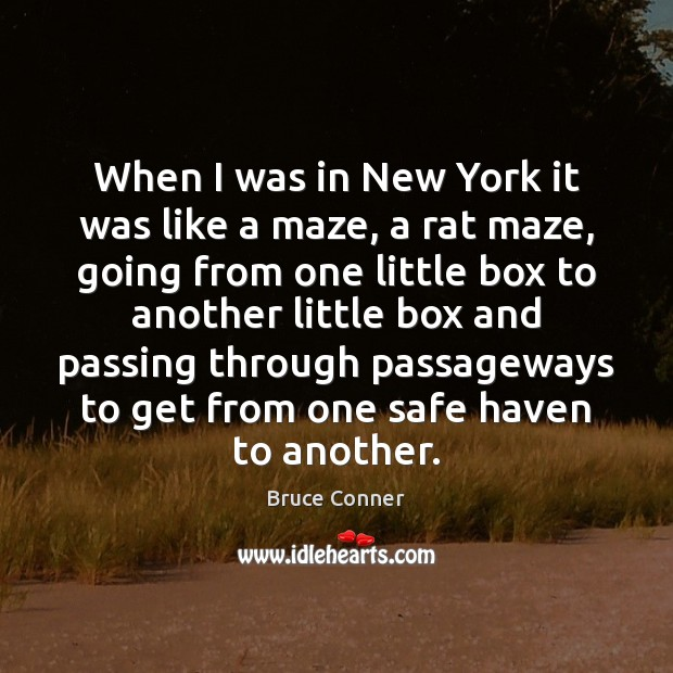 When I was in New York it was like a maze, a Image