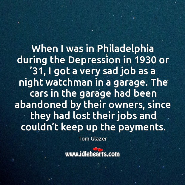 When I was in philadelphia during the depression in 1930 or '31 Image