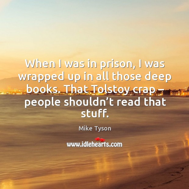 Image, When I was in prison, I was wrapped up in all those deep books. That tolstoy crap – people shouldn't read that stuff.