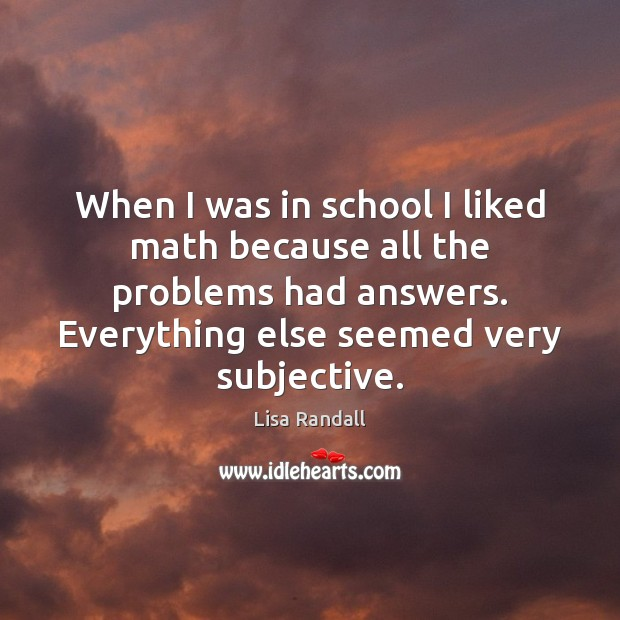 When I was in school I liked math because all the problems Lisa Randall Picture Quote