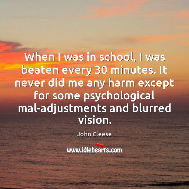 When I was in school, I was beaten every 30 minutes. It never John Cleese Picture Quote