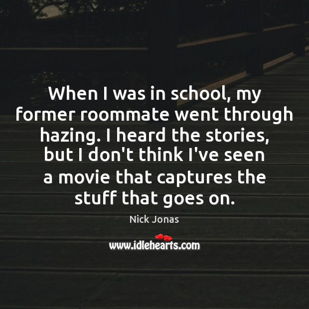 When I was in school, my former roommate went through hazing. I Image