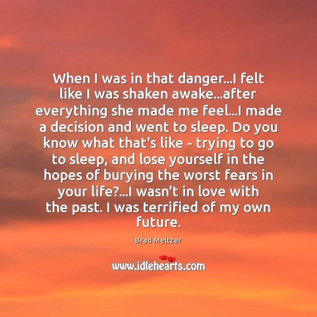 When I was in that danger…I felt like I was shaken Image