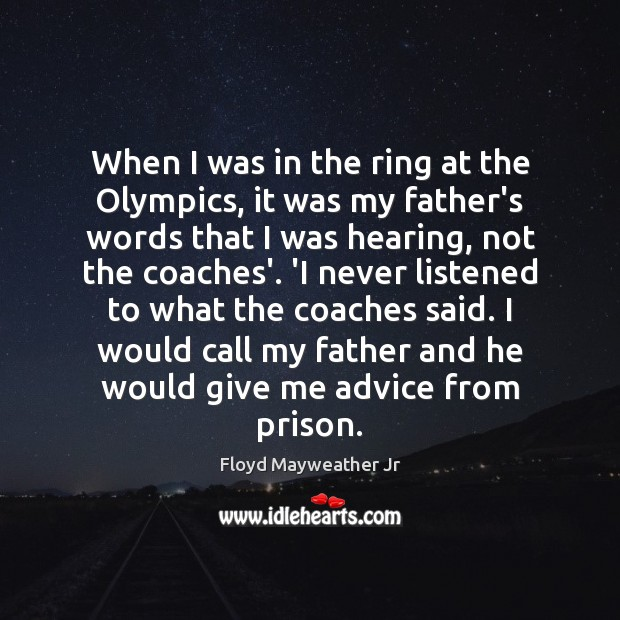 When I was in the ring at the Olympics, it was my Floyd Mayweather Jr Picture Quote