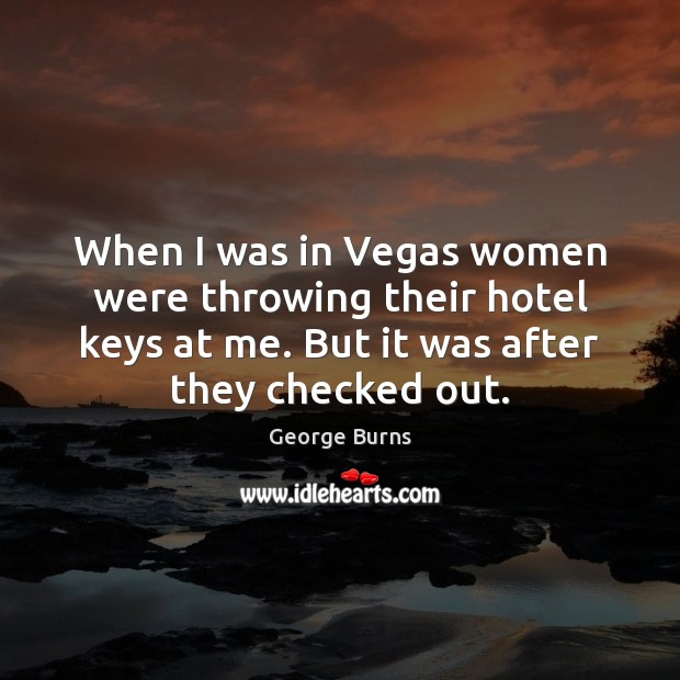 When I was in Vegas women were throwing their hotel keys at Image