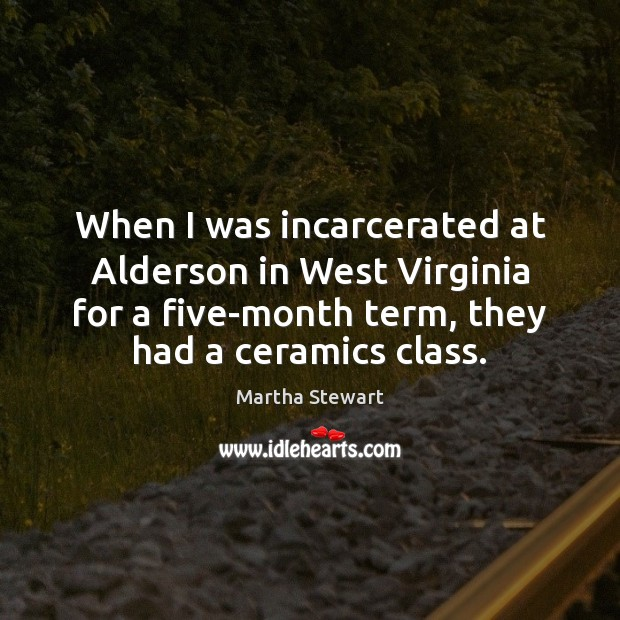 When I was incarcerated at Alderson in West Virginia for a five-month Image