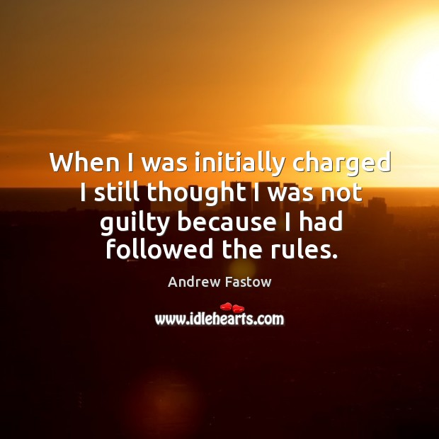 Image, When I was initially charged I still thought I was not guilty because I had followed the rules.