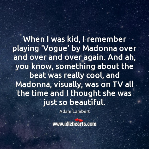 When I was kid, I remember playing 'Vogue' by Madonna over and Adam Lambert Picture Quote