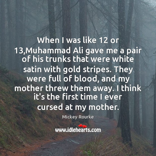When I was like 12 or 13,Muhammad Ali gave me a pair of Image