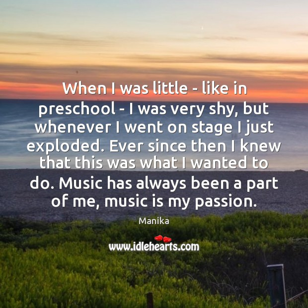 When I was little – like in preschool – I was very Music Quotes Image