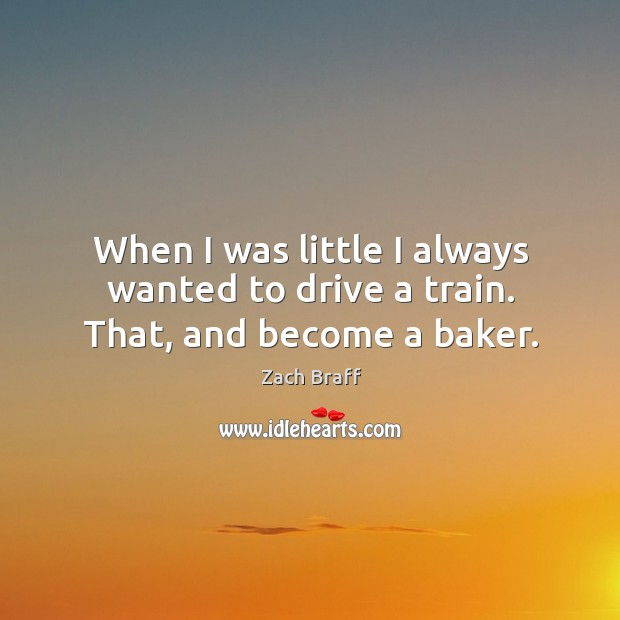 When I was little I always wanted to drive a train. That, and become a baker. Image